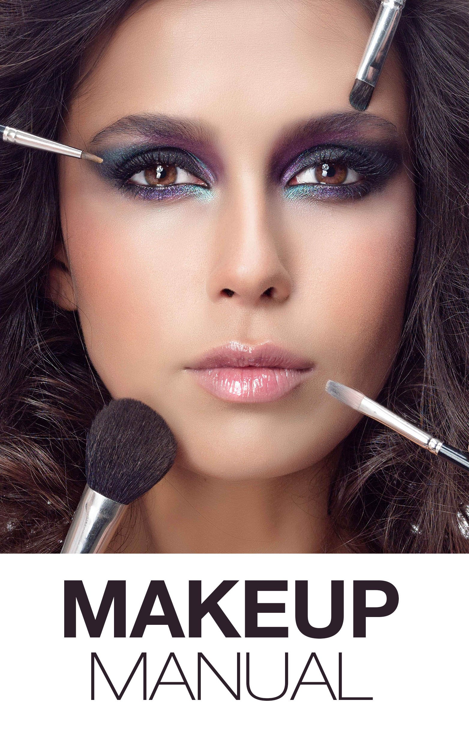Makeup Manual For The Everyday Women  Look And Feel Your Best  How To Create Basic And Dramatic Looks In A Way That Is Pretty And Modern   English Edition
