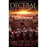 Decebal Defiant: Siege At Sarmizegetusa (Rome - Dacia Wars Book 3)