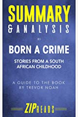 Summary & Analysis of Born a Crime: Stories from a South African Childhood | A Guide to the Book by Trevor Noah Kindle Edition