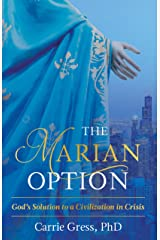 The Marian Option: God's Solution to a Civilization in Crisis Kindle Edition