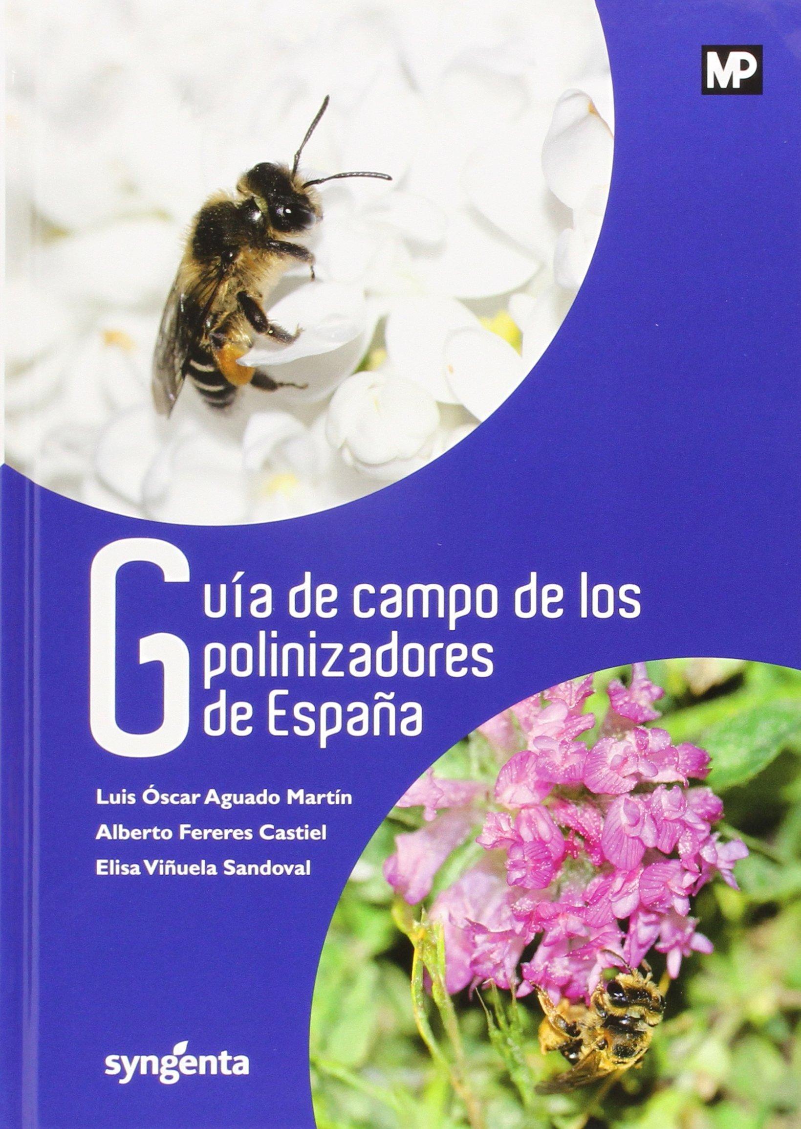 Guía De Campo De Los Polinizadores De España Agricultura mundi Prensa de Luis Óscar Aguado Martín 1 jun 2015 Tapa blanda: Amazon.es: Libros