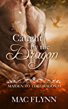 Caught By the Dragon: Maiden to the Dragon #1 (Alpha Dragon Shifter Romance)
