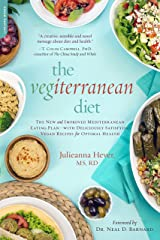 The Vegiterranean Diet: The New and Improved Mediterranean Eating Plan -- with Deliciously Satisfying Vegan Recipes for Optimal Health Kindle Edition