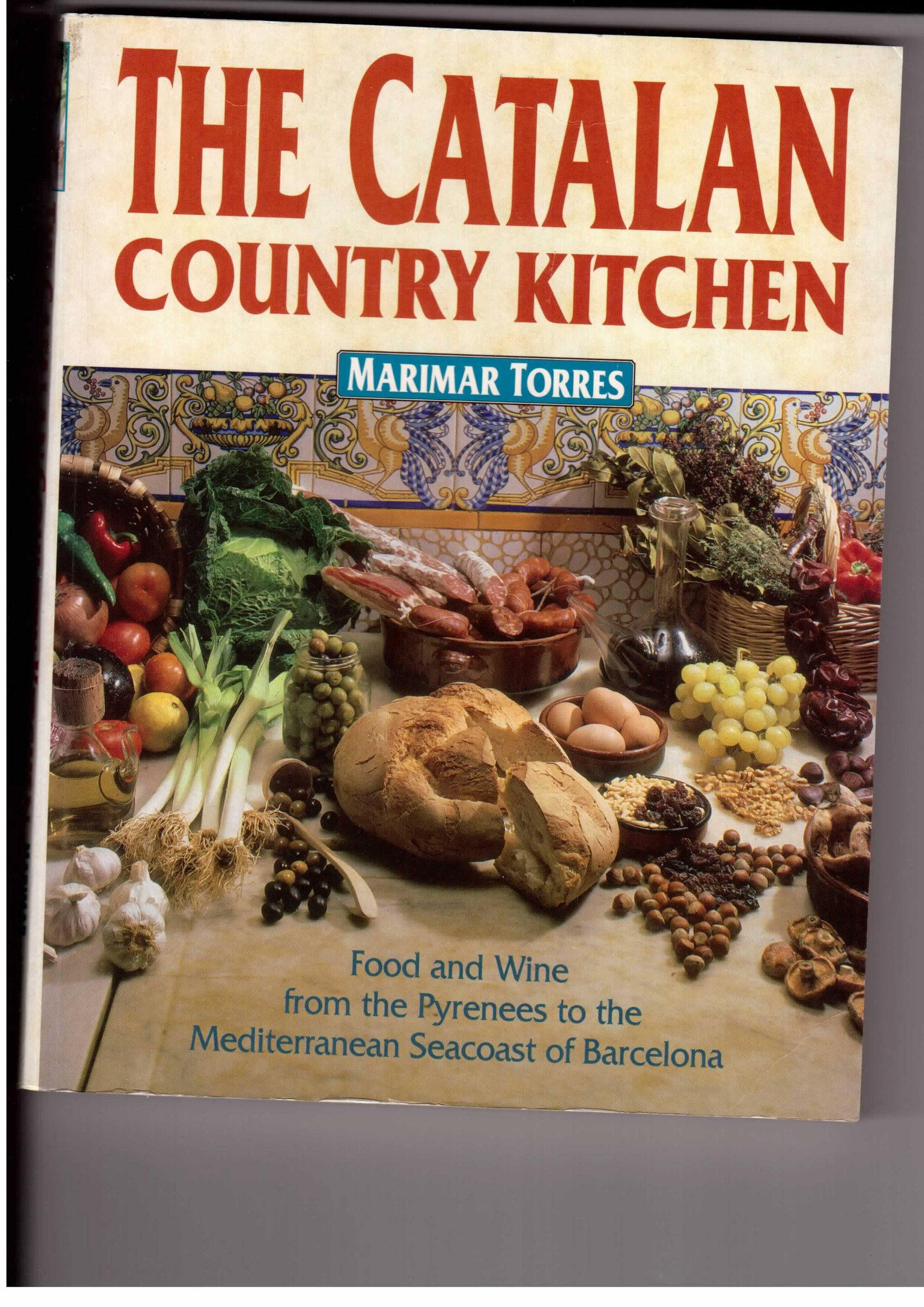 The Catalan Country Kitchen  Food And Wine From The Pyrenees To The Mediterranean Seacoast Of Barcelona