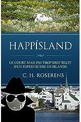 Happísland: Le court mais pas trop bref récit d'un espion suisse en Islande (French Edition) Kindle Edition