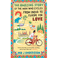 The Amazing Story of the Man Who Cycled from India to Europe for Love (English Edition)