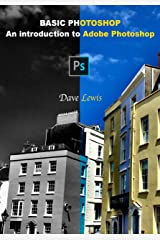 Basic Photoshop: An introduction to Adobe Photoshop Kindle Edition