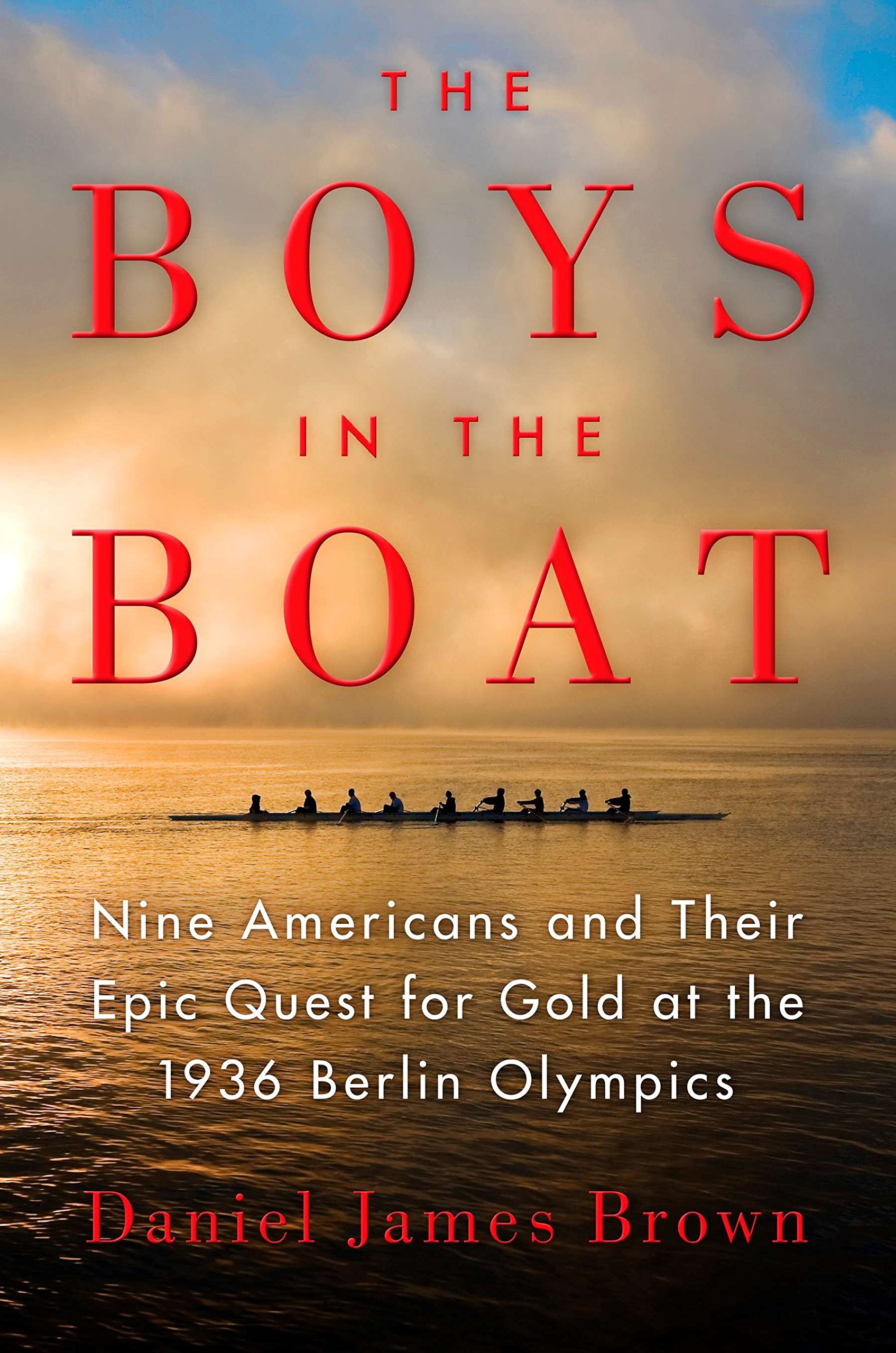 The Boys in the Boat: Nine Americans and Their Epic Quest for Gold at the  1936 Berlin Olympics: Brown, Daniel James: 9780670025817: Amazon.com: Books