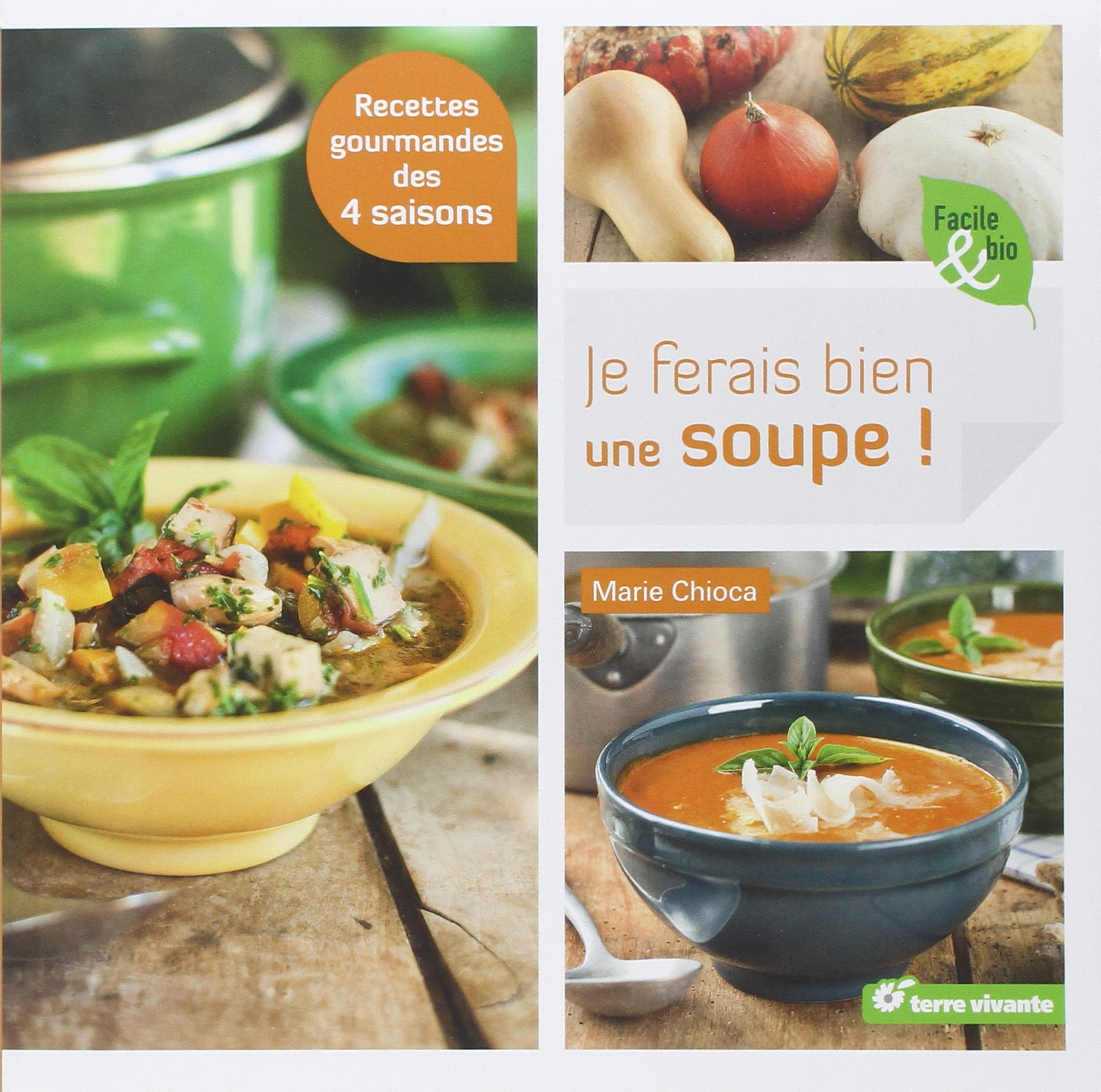 Je ferais bien une soupe Broché – 18 octobre 2013 Marie Chioca TERRE VIVANTE 2360981072 Cuisine