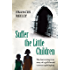 Suffer The Little Children: The True Story Of An Abused Convent Upbringing