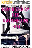 Feminized by Her, Ravished by Him: How My Two Best Friends Made Me Their Sissy Pet