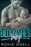 Billionaire's Baby: Single Dad Steamy Romance (Player's Club Series Book 1)