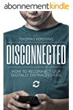 Disconnected: How To Reconnect Our Digitally Distracted Kids (English Edition)