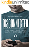 Disconnected: How To Reconnect Our Digitally Distracted Kids
