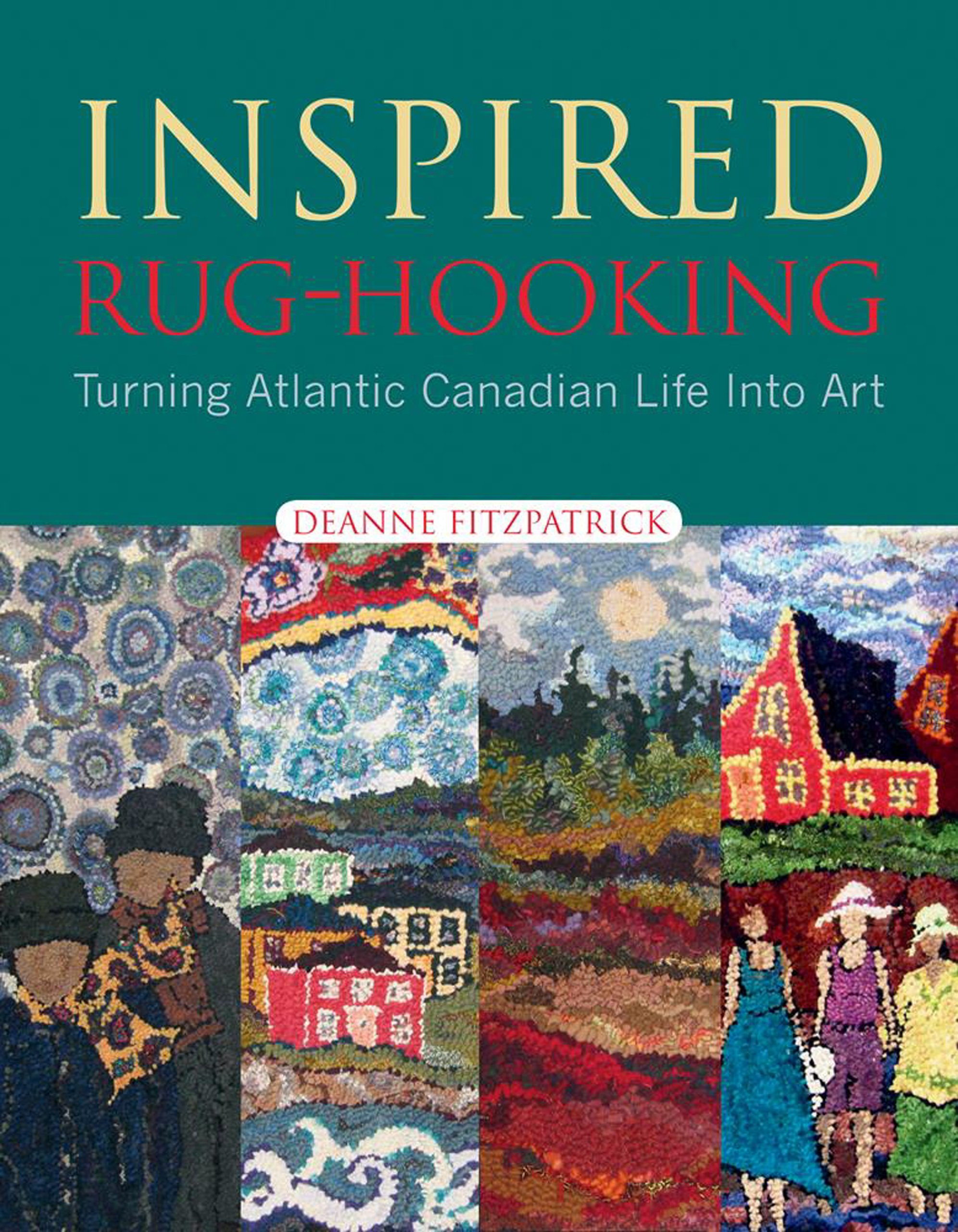 Inspired Rug-Hooking: Turning Atlantic Canadian Life into Art ...