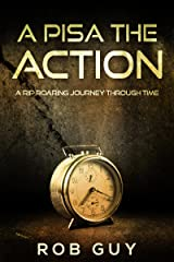 A Pisa The Action: A Rip Roaring Journey Through Time Kindle Edition