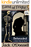Beheaded: A Short Tale of Terror (Land of Fright Book 56)