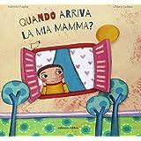 Quando arriva la mia mamma? Ediz. illustrata