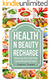 Health n Beauty Recharge: Amazing Step-by-Step Homemade Recipes