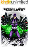 Supervillainous!: Confessions of a Costumed Evil-doer