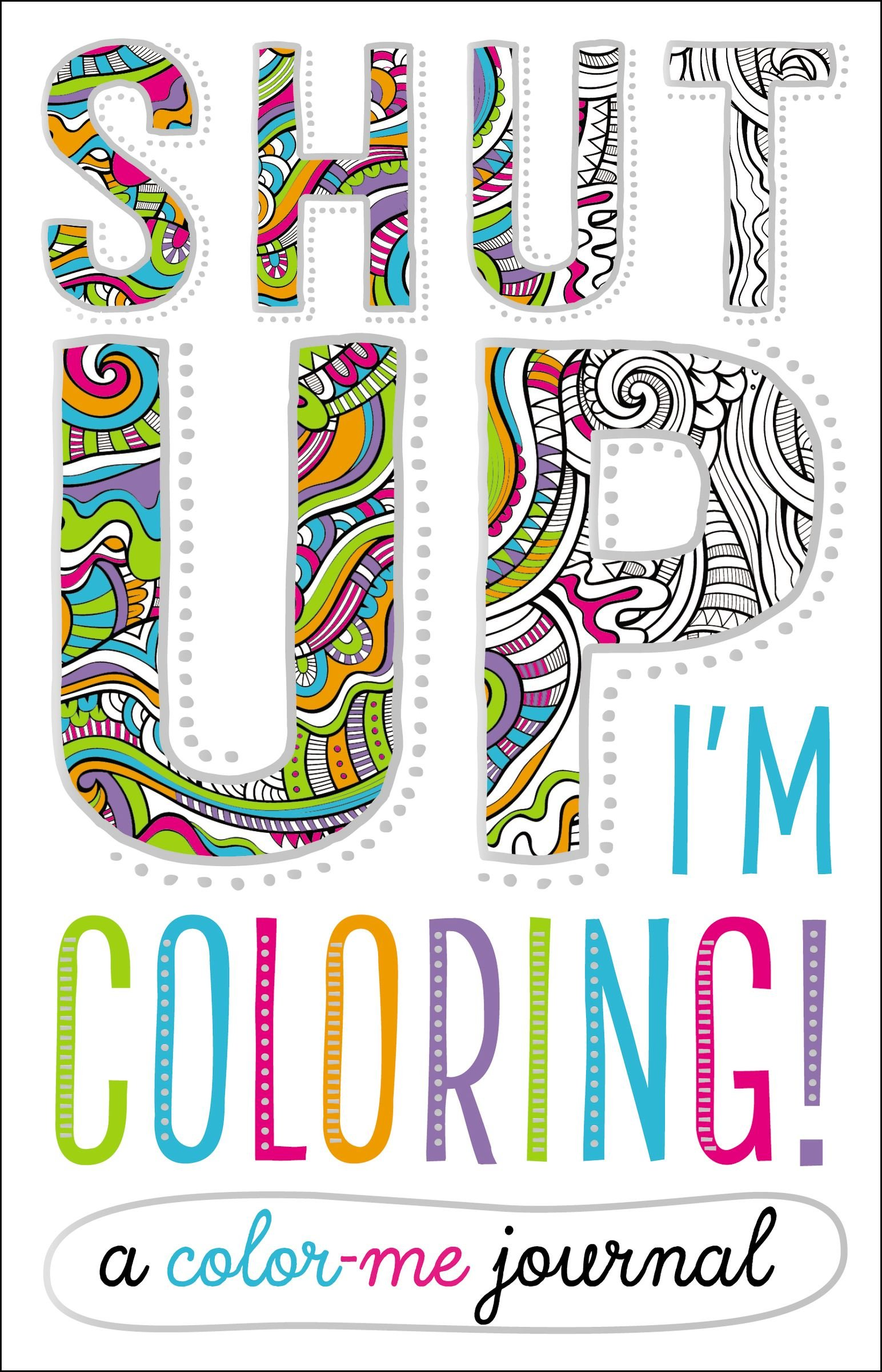 Shut Up, I'm Coloring!: A Color Me Journal pdf epub
