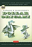 LaFosse & Alexander's Dollar Origami: Convert Your Ordinary Cash into Extraordinary Art!: Origami Book with 48 Origami Paper Dollars, 20 Projects and Instructional DVD