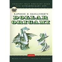 Lafosse & Alexander's Dollar Origami: Convert Your Ordinary Cash into Extraordinary Art!