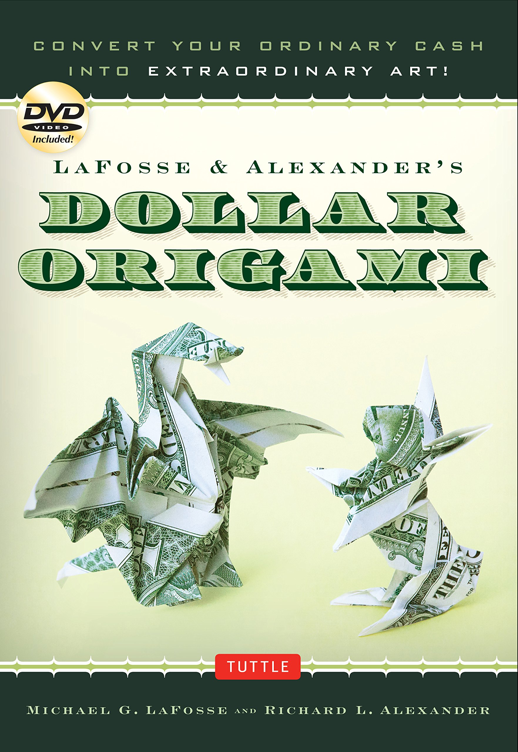 LaFosse & Alexander's Dollar Origami: Convert Your Ordinary Cash into Extraordinary Art!: Origami Book with 48 Origami Paper Dollars, 20 Projects and Instructional DVD PDF
