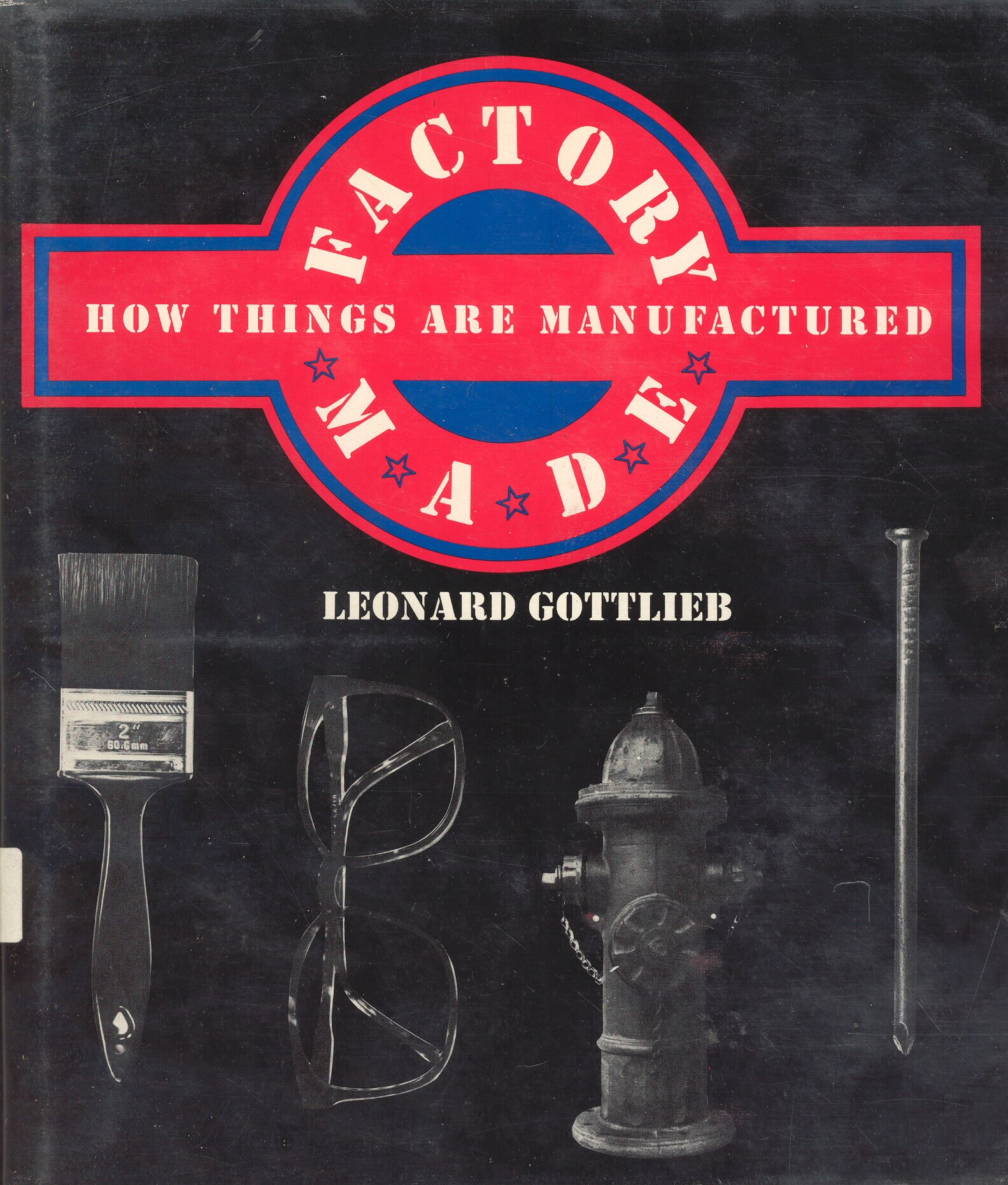Factory Made: How Things Are Manufactured, Gottlieb, Leonard