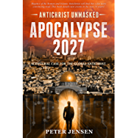 Apocalypse 2027: Antichrist Unmasked: Scriptural Case for the Global Antichrist (English Edition)