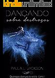Dançando sobre destroços (Duologia Dança da vida Livro 1)