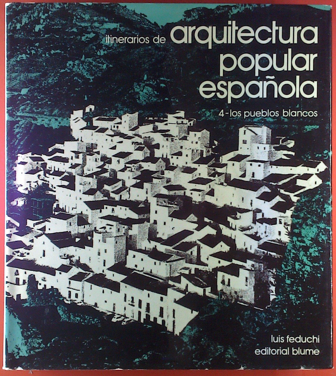 ITINERARIOS DE ARQUITECTURA POPULAR ESPAÑOLA. 4.- LOS PUEBLOS BLANCOS: Amazon.es: Feduchi, Luis: Libros