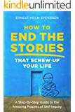 How to End the Stories that Screw Up Your Life: A Step-By-Step Guide to the Amazing Process of Self-Inquiry (English Edition)