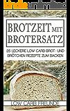 Brotzeit mit Brotersatz: 25 leckere Low Carb Brot und Brötchen Rezepte zum Backen (Low Carb Freunde 6)