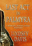 Last Act in Palmyra: A Marcus Didius Falco Mystery (Marcus Didius Falco Mysteries)
