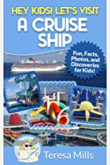 Hey Kids! Let's Visit A Cruise Ship: Fun Facts and Amazing Discoveries For Kids (Hey Kids! Let's Visit Travel Books #2) Kindle Edition