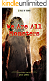 We Are All Monsters: 11 Tales of Terror