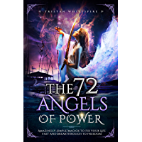 The 72 Angels of Power: Amazingly Simple Magick to Fix your Life Fast and Breakthrough to Freedom (English Edition)