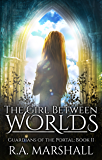 The Girl Between Worlds (YA Fantasy Series, Guardians of the Portal Book 2)