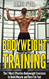 Bodyweight Training: The 7 Most Effect Bodyweight Exercises To Build Muscle And Burn Fat Fast (BONUS: 7 Weight Loss Secrets Included, Calisthenics, Bodyweight Workout,) (English Edition)