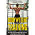 Bodyweight Training: The 7 Most Effect Bodyweight Exercises To Build Muscle And Burn Fat Fast (BONUS: 7 Weight Loss Secrets Included, Calisthenics, Bodyweight Workout,)