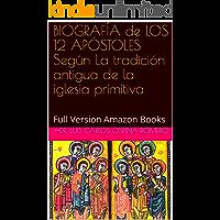 BIOGRAFÍA de LOS 12 APÓSTOLES Según La tradición antigua de la iglesia primitiva: Full Version  Books (Historia de…