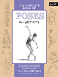 The Complete Book of Poses for Artists: A comprehensive photographic and illustrated reference book for learning to draw more than 500 poses (The Complete Book of ...)
