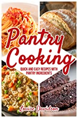 Pantry Cooking : Quick and Easy Recipes with Pantry Ingredients (Everyday Cooking Book 1) Kindle Edition