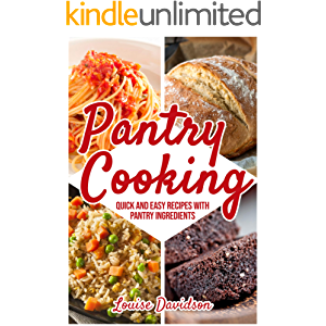 Pantry Cooking : Quick and Easy Recipes with Pantry Ingredients (Everyday Cooking Book 1)