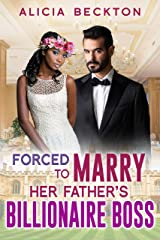 Forced To Marry Her Father's Billionaire Boss: BWWM, Billionaire, Older Man, Hard Times, Desperation, Ultimatums Romance (Forced Marriage Book 1) Kindle Edition