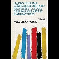 Leçons de chimie générale élémentaire: professées a l'école centrale des arts et manufactures Volume 2 (French Edition)