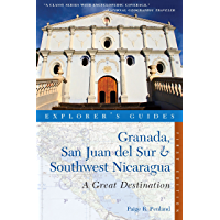 Explorer's Guide Granada, San Juan del Sur & Southwest Nicaragua: A Great Destination (Explorer's Great Destinations)