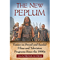 The New Peplum: Essays on Sword and Sandal