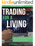 Trading For A Living: Simple Strategies to Make Money from Home